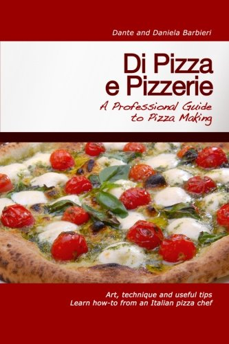 9781466356351: Di Pizza e Pizzerie: A Professional Guide to Pizza Making