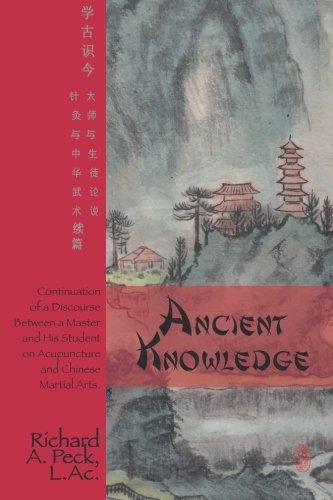 9781466357853: Ancient Knowledge: Continuation of a Discourse Between a Master and His Student on Acupuncture and Chinese Martial Arts
