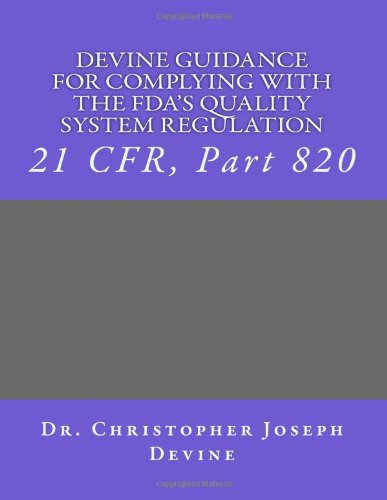 9781466358768: Devine Guidance for Complying with the FDA'S Quality System Regulation: 21 CFR, Part 820: Volume 1