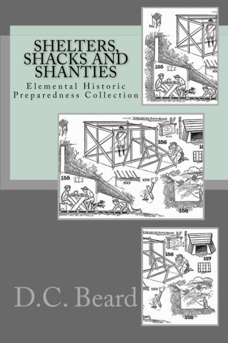 9781466361300: Shelters,Shacks and Shanties (Elemental Historic Preparedness Collection)