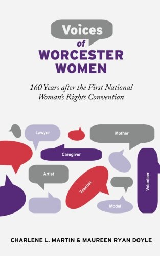 Voices of Worcester Women: 160 Years after the First National Woman's Rights Convention: ...