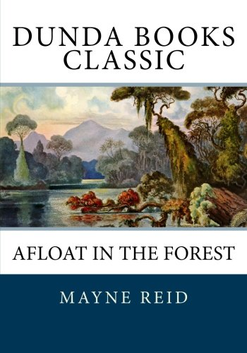 9781466362604: Afloat in the Forest: A Voyage among the Tree-Tops