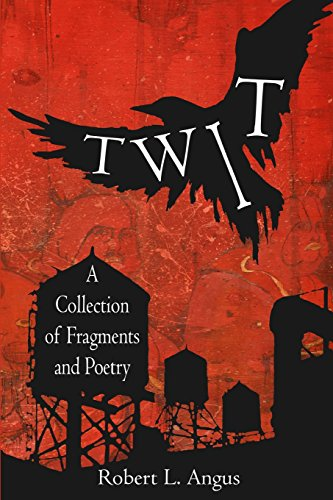 9781466362772: Twit: A Collection of Fragments and Poetry