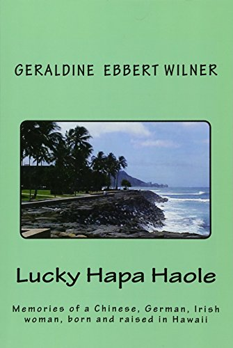 9781466364424: Lucky Hapa Haole: Memories of a Chinese, German, Irish Woman, Born and Raised in Hawaii