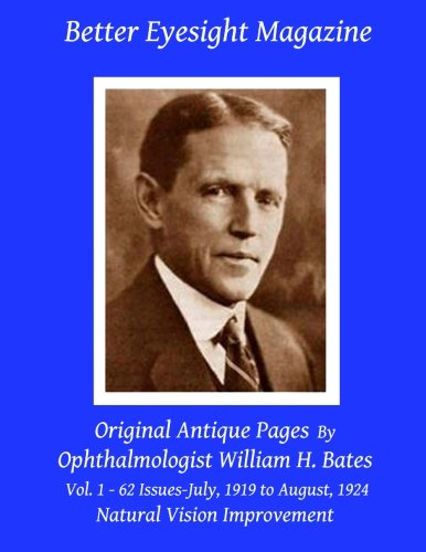 9781466364561: Better Eyesight Magazine - Original Antique Pages By Ophthalmologist William H. Bates - Vol. 1 - 62 Issues - July, 1919 to August, 1924: Natural Vision Improvement