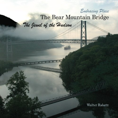 The Bear Mountain Bridge, The Jewel of the Hudson: Embracing Place: Walter Rabetz