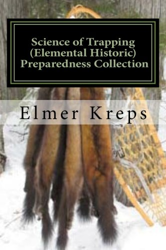 9781466364707: Science of Trapping ( Elemental Historic Preparedness Collection): Describes the Fur Bearing Animals, Their Nature,Habits