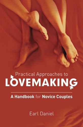 9781466364912: Practical Approaches to Lovemaking - A handbook for Novice Couples