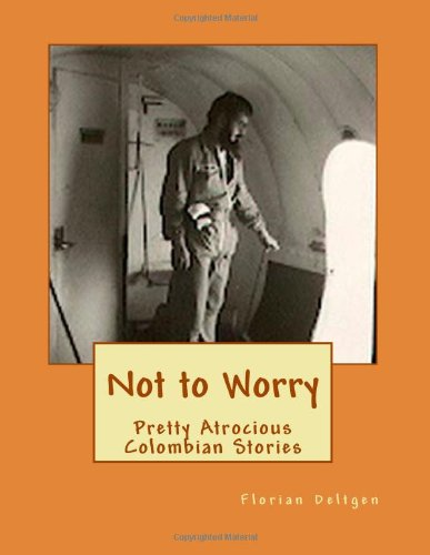 9781466364943: Not to Worry Pretty Atrocious Colombian Stories