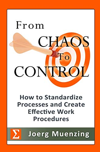 9781466368408: From Chaos to Control: How to Standardize Processes and Create Effective Work Procedures