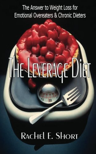 9781466375451: The Leverage Diet: The Answer to Weight Loss for Emotional Overeaters and Chronic Dieters