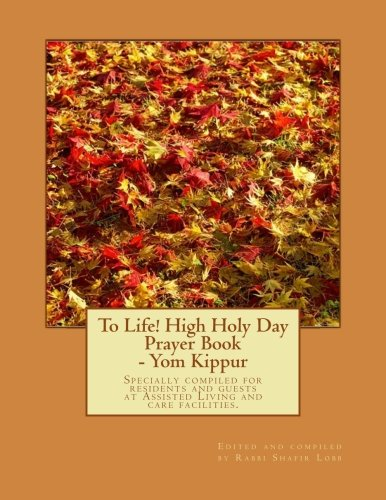 9781466376120: To Life! High Holy Day Prayer Book - Yom Kippur: Specially compiled for care facilities such as Assisted Living, Nursing Homes, and similar facilities.