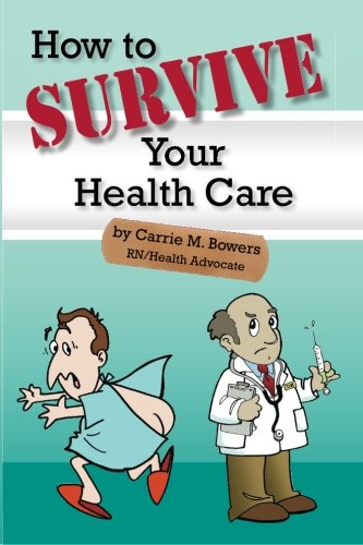 How to Survive Your Health Care (Volume 1): Carrie M. Bowers