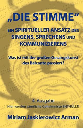 9781466377837: Die Stimme: Ein spiritueller Ansatz des Singens, Sprechens und Kommunizierens: Was ist mit der großen Gesangskunst des Belcanto passiert? (German Edition)