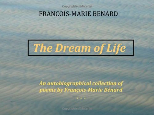 9781466378346: The Dream of Life: A Selection of Poems by Francois-Marie Benard