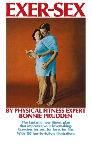 9781466378551: Exer-Sex: The fantastic new fitness plan that improves your lovemaking. Excercises for sex, for love, for life.