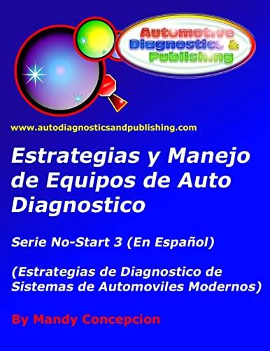9781466380400: Estrategia y Manejo de Equipos de Auto Diagnostico: Estrategia de Diagnostico de Sistemas de Automóviles Modernos (Spanish Edition)