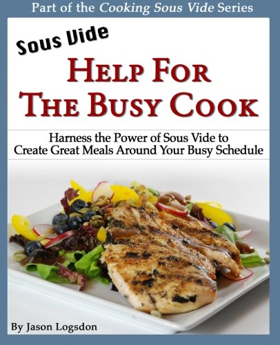 9781466381285: Sous Vide: Help for the Busy Cook: Harness the Power of Sous Vide to Create Great Meals Around Your Busy Schedule (Cooking Sous Vide)