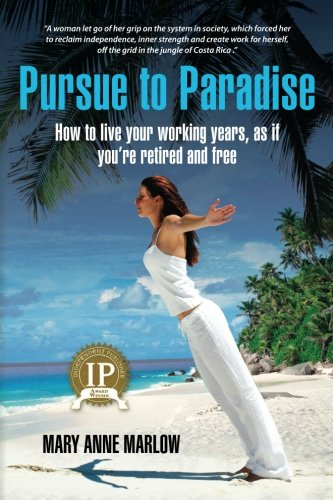 9781466382114: Pursue to Paradise: How to live your working years, as if you're retired and free