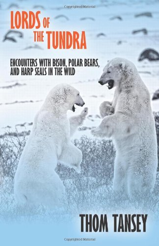 9781466385160: Lords of the Tundra: Encounters with Bison, Polar Bears, and Harp Seals in the Wild