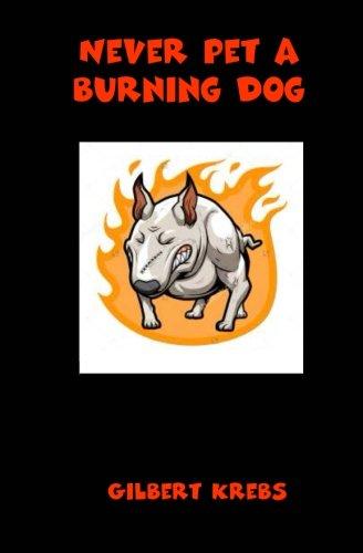 Never Pet A Burning Dog: Krebs, Gilbert