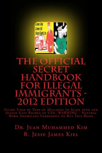 9781466389151: The Official Secret Handbook for Illegal Immigrants - 2012 Edition: Guide Book Successfully Used by Tens of Millions of Illegal Immigrants