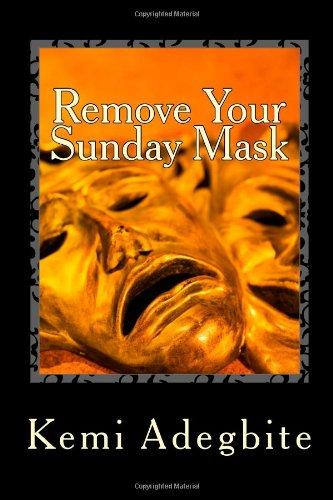 9781466389700: Remove Your Sunday Mask: A Collection of Words to Challenge Christians and the Church at Large for Change