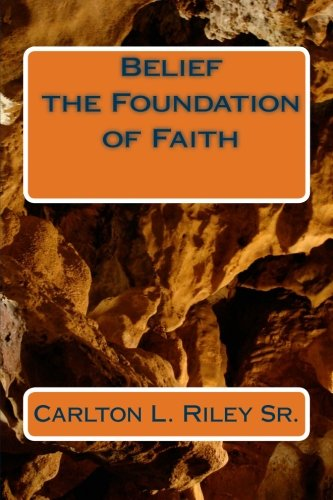 Belief the Foundation of Faith (Paperback): Carlton Lewis Riley