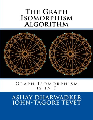 9781466394377: The Graph Isomorphism Algorithm: Graph Isomorphism is in P