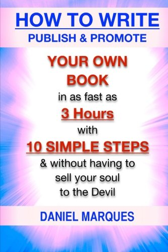 How to Write, Publish & Promote your own Book in as fast as 3 hours with 10 simple steps ...