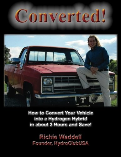 9781466395763: Converted: How to Convert Your Vehicle into a Hydrogen Hybrid in about 3 Hours and Save!