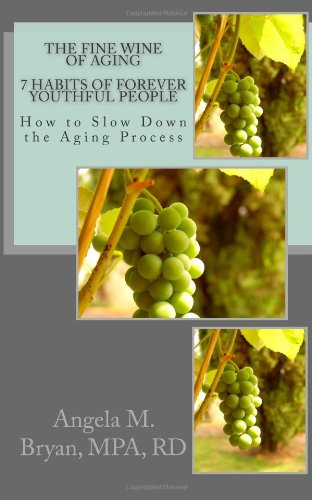 9781466396982: The Fine Wine of Aging: 7 Habits of Forever Youthful People How to Slow Down the Aging Process
