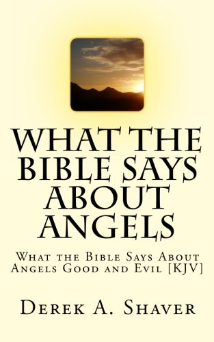 9781466398054: What the Bible Says About Angels: What the Bible Says About Angels Good and Evil [KJV]