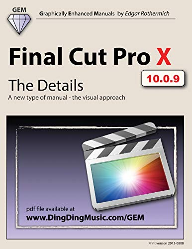 9781466399297: Final Cut Pro X - The Details: A new type of manual - the visual approach (Graphically Enhanced Manuals)