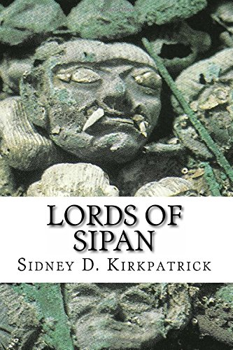 Lords of Sipan: A True Story of Pre-Inca Tombs, Archaeology, and Crime: Kirkpatrick, Sidney D.