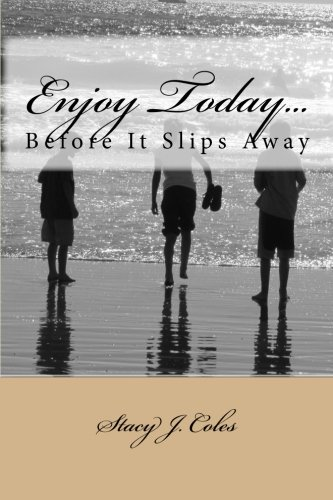 Enjoy Today.Before It Slips Away: Stacy J. Coles
