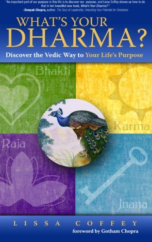 What's Your Dharma?: Discover the Vedic Way to Your Life's Purpose: Coffey, Lissa