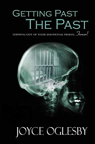 Getting Past the Past: Stepping Out of Your Emotional Prison . Forever: Oglesby, Joyce