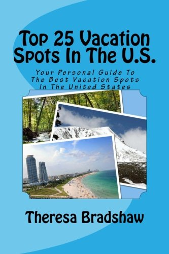 9781466406926: Top 25 Vacation Spots In The U.S.: Your Personal Guide To The Best Vacation Spots In The United States