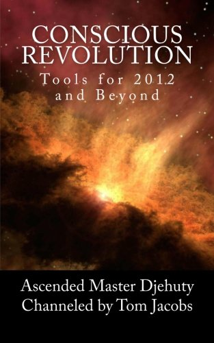 Conscious Revolution: Tools for 2012 and Beyond: Tom Jacobs