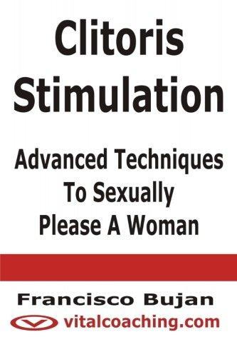 9781466409583: Clitoris Stimulation - Advanced Techniques To Sexually Please A Woman