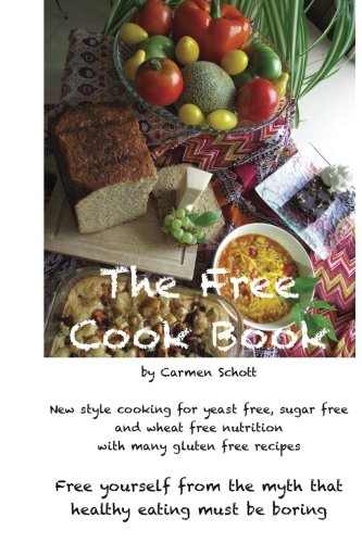 The Free Cook Book: New style of cooking and baking: yeast free, sugar free, wheat free with many ...