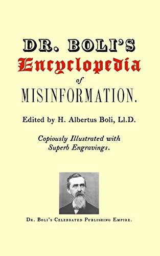 Dr. Boli's Encyclopedia of Misinformation: H. Albertus Boli Ll.D.
