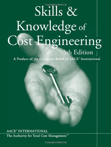 Skills & Knowledge of Cost Engineering: A Product of the Education Board of AACE International:...