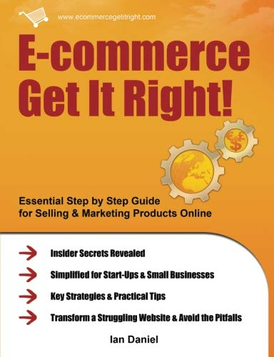 9781466415850: E-commerce Get It Right!: Essential Step by Step Guide for Selling & Marketing Products Online