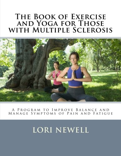 9781466417687: The Book of Exercise and Yoga for Those with Multiple Sclerosis: A Program to Improve Balance and Manage Symptoms of Pain and Fatigue