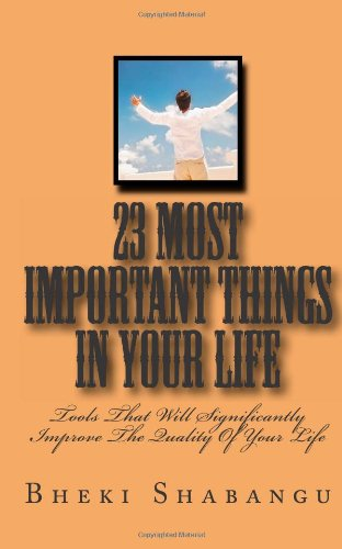 9781466418653: 23 Most Important Things In Your Life: Tools That Will Significantly Improve The Quality Of Your Life