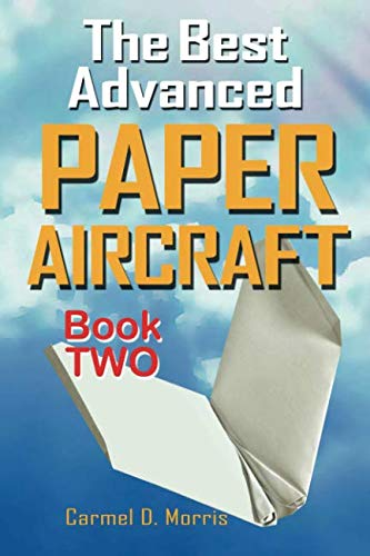 9781466419698: The Best Advanced Paper Aircraft Book 2: Gliding, Performance, and Unusual Paper Airplane Models: Volume 2