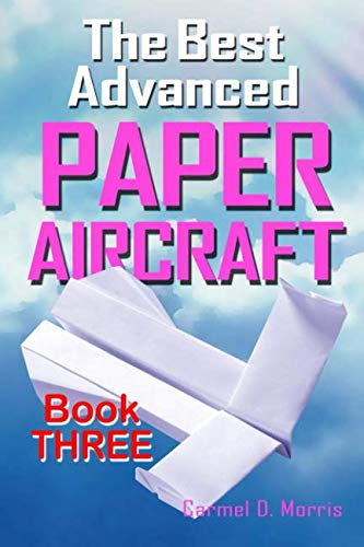 9781466419759: The Best Advanced Paper Aircraft Book 3: High Performance Paper Airplane Models plus a Hangar for Your Aircraft: Volume 3