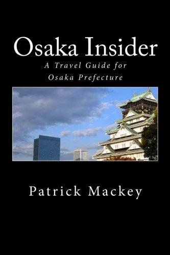 9781466419971: Osaka Insider: A Travel Guide for Osaka Prefecture